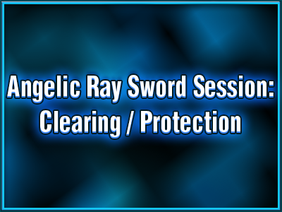 avatar-activation-angelic-ray-sword-session-clearing-protection